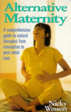 9780091812461: Alternative Maternity: The Comprehensive Guide to Natural Therapies from Conception to Post-natal Care (Alternative Health)