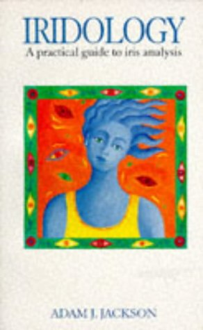 Iridology: A Practical Guide to Iris Analysis: Jackson, Adam J.