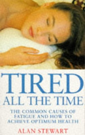 9780091812904: Tired All the Time: The Common Causes of Fatigue and How to Achieve Optimum Health (Positive health)