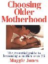 9780091813024: Choosing Older Motherhood: Essential Guide to Becoming a Mother Over 35