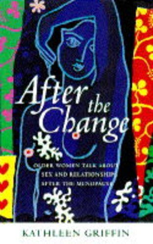 9780091813437: After the Change: Older Women Talk About Sex