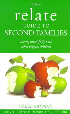 9780091813581: The Relate Guide to Second Families: Living Successfully with Other People's Children