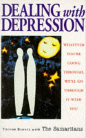 9780091813635: Dealing with Depression: Whatever You're Going Through, the Samaritans Will Go Through It with You