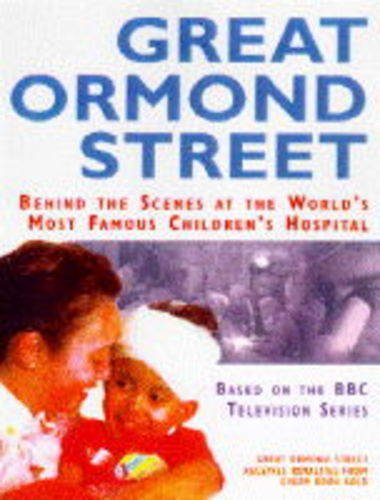 9780091813987: Great Ormond Street: Behind the Scenes at the World's Best Known Children's Hospital