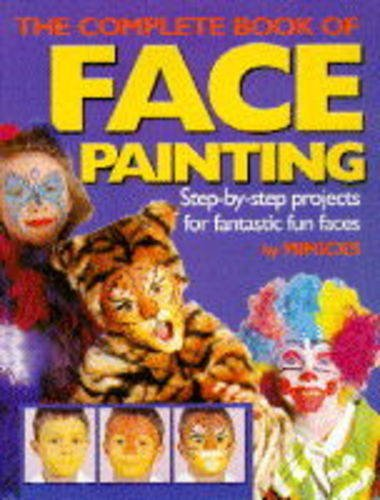 9780091814083: The Complete Book of Face Painting: Step-by-step Projects for Fantastic Fun Faces