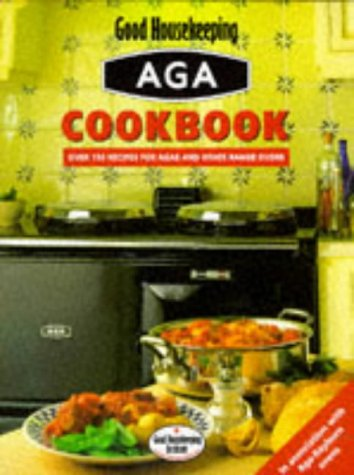 9780091814380: Aga Cookbook: Over 170 Recipes for Agas, Rayburns and Other Range Ovens (Good Housekeeping Cookery Club)