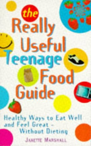 9780091814687: Really Useful Teenage Food Guide: Healthy Ways to Eat Well and Feel Great (Positive health)