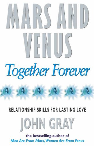 9780091814892: Mars and Venus Together Forever: A Practical Guide to Improving Communication and Relationship Skills