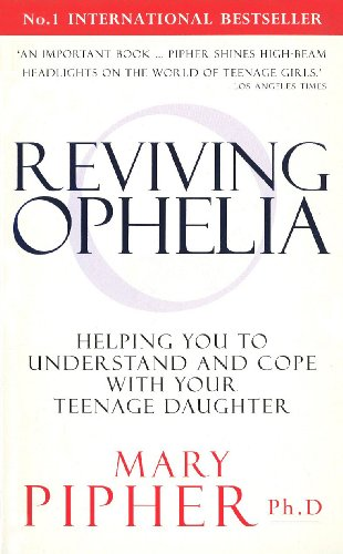 9780091815004: Reviving Ophelia: Helping You to Understand and Cope with Your Teenage Daughter