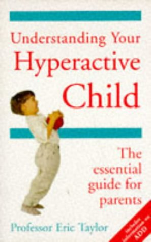 9780091815080: Understanding Your Hyperactive Child: The Essential Guide for Parents