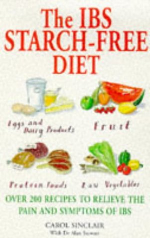 9780091815134: The IBS Starch Free Diet: Over 200 Recipes to Relieve the Pain and Symptoms of IBS