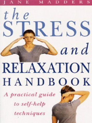 9780091815141: The Stress and Relaxation Handbook: A Practical Guide to Self-Help Techniques (Positive health)