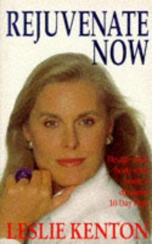 9780091815257: Rejuvenate Now: De-age Your Body with Leslie's Dynamic 10 Day De-tox Plan