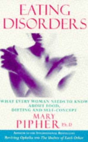 9780091815264: Eating Disorders: What Every Woman Needs to Know About Food, Dieting and Self-concept (Positive health)