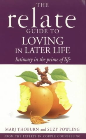 9780091815493: The Relate Guide to Loving in Later Life: Intimacy in the Prime of Life (Relate Guides)