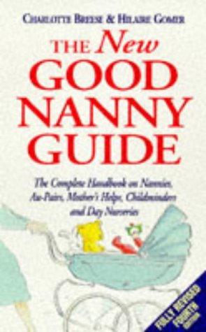 9780091815516: The New Good Nanny Guide: Complete Handbook on Nannies, Au Pairs, Mother's Helps, Childminders and Other Childcare Options