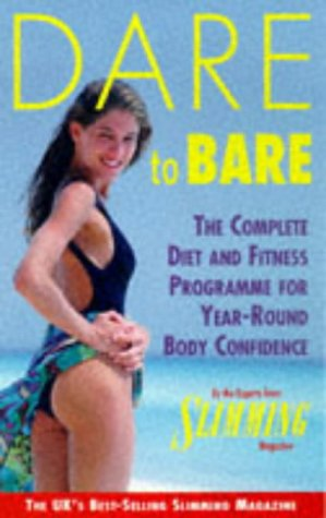 9780091815547: Dare to Bare - The Complete Diet and Fitness Programme for Year-round Body Confidence (Slimming Magazine)