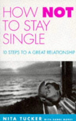 9780091815653: How Not to Stay Single: 10 Steps to a Great Relationship