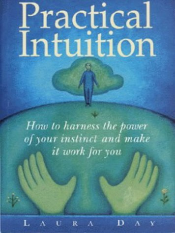 9780091815677: Practical Intuition: How to Harness the Power of Your Instinct and Make it Work for You