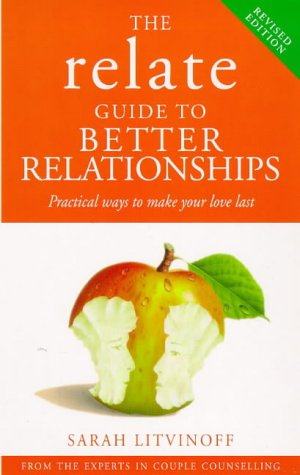 9780091816049: The Relate Guide To Better Relationships: Practical Ways to Make Your Love Last From the Experts in Marriage Guidance (Relate Guides)