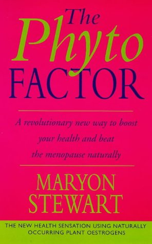 9780091816070: The Phyto Factor: A Revolutionary Way to Boost Overall Health - Reducing the Risk of Cancer, Heart Disease and Osteoporosis - And to Control the Menopause Naturally