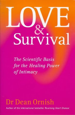 9780091816186: Love and Survival: The Scientific Basis for the Healing Power of Intimacy