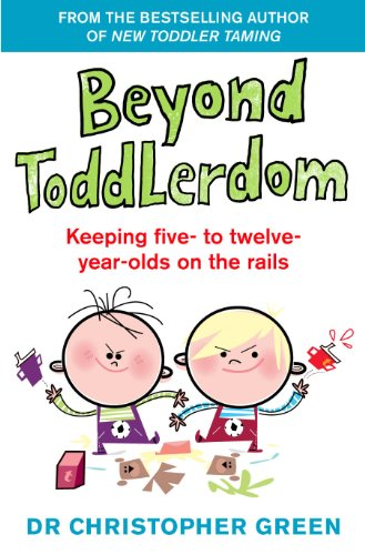 9780091816247: Beyond Toddlerdom: Keeping five- to twelve- year-olds on the rails