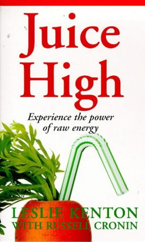 9780091816292: Juice High: Experience the Power of Raw Energy (Leslie Kenton A Formats)