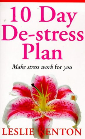 9780091816391: 10 Day De-stress Plan: Make Stress Work for You (Leslie Kenton A formats)