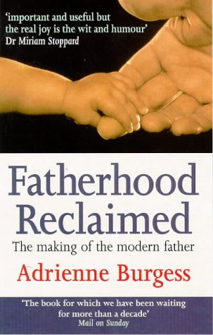 9780091816544: Fatherhood Reclaimed: The Making of the Modern Father