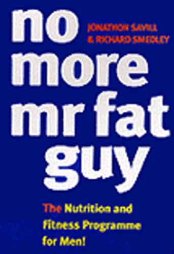 9780091816728: No More Mr Fat Guy: The Nutrition and Fitness Programme for Men!