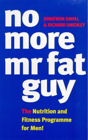 9780091816728: No More Mr. Fat Guy: Nutrition and Fitness Programme for Men!