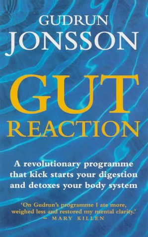 9780091816735: Gut Reaction: A Revolutionary Programme That Kick-starts Your Digestion and Detoxes Your Body System (Positive health)