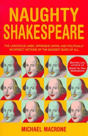 9780091816742: Naughty Shakespeare: The Lascivious Lines, Offensive Oaths and Politically Incorrect Notions of the Baddest Bard of Them All