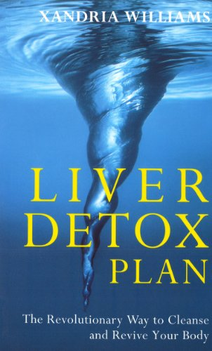 LIVER DETOX PLAN: The Revolutionary Way to Cleanse and Revive Your Body and Normalise Your Weight: ...