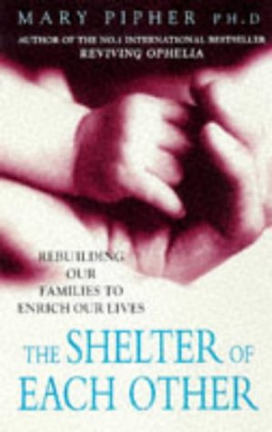 9780091816803: The Shelter of Each Other: Rebuilding Our Families to Enrich Our Lives