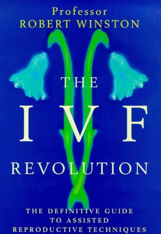 The IVF Revolution . The Definitive Guide to Assisted Reproductive Techniques: Winston, Robert