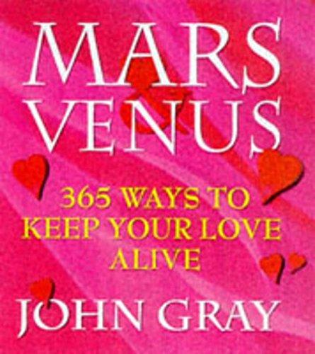 9780091816964: Mars and Venus: 365 Ways to Keep Your Love Alive (Mars & Venus)