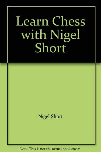 9780091817442: Learn Chess with Nigel Short
