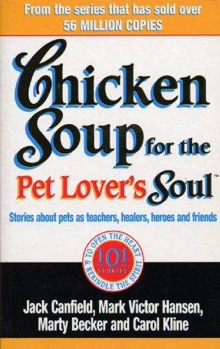 9780091819460: Chicken Soup For The Pet Lovers Soul: Stories about pets as teachers, healers, heroes and friends