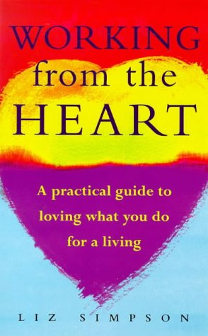 9780091819583: Working from the Heart: How to Love What You Do for a Living
