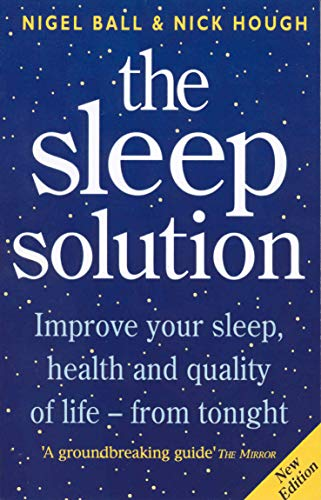 9780091819712: The Sleep Solution: Improve your sleep, health and quality of life - from tonight