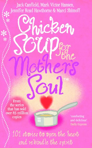 9780091819767: Chicken Soup For The Mother's Soul: 101 Stories to Open the Hearts and Rekindle the Spirits of Mothers: Heartwarming Stories That Celebrate the Joys of Motherhood