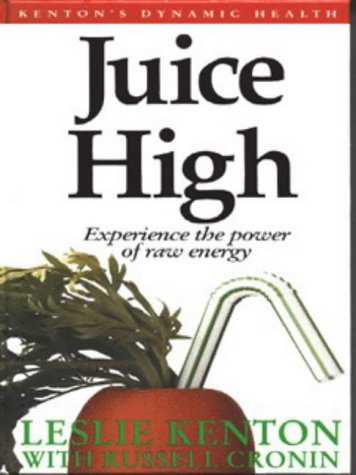 9780091820022: Juice High: Experience the Power of Raw Energy (Dynamic Health Collection)