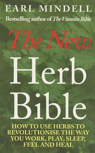 9780091821449: The New Herb Bible: 2nd Edition: How to Use Herbs to Revolutionise the Way You Work, Play, Sleep, Feel and Heal