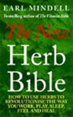 9780091821449: Earl Mindell's New Herb Bible: How to Use Herbs to Revolutionize the Way You Work, Play, Sleep, Feel and