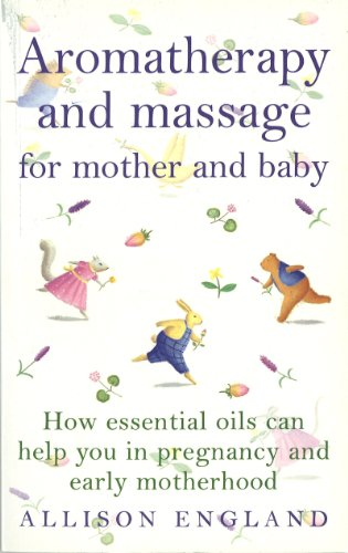 9780091822750: Aromatherapy and Massage for Mother and Baby