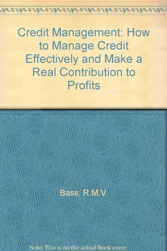 9780091822804: Credit Management: How to Manage Credit Effectively and Make a Real Contribution to Profits