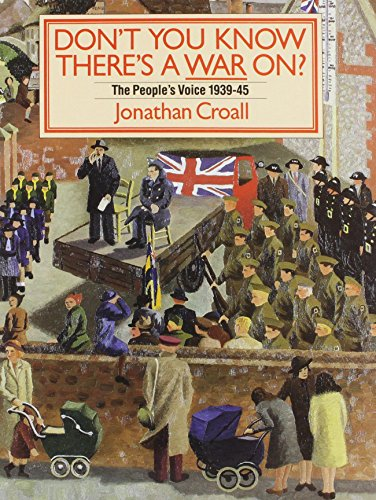 Don't You Know There's a War On?: The People's Voice 1939-45: Croall, Jonathan
