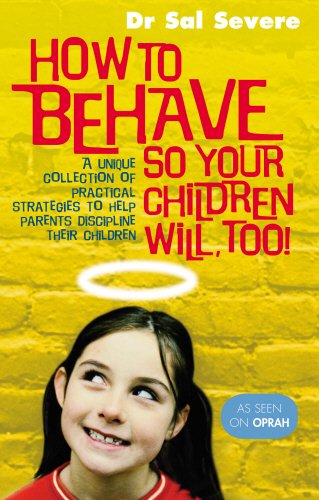 9780091823603: How To Behave So Your Children Will, Too!